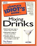 Axelrod, Ph.D., Alan: The Complete Idiot's Guide to Mixing Drinks