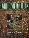 Daniels, Steve: The Wild Lawn Handbook: Alternatives to the Traditional Front Lawn