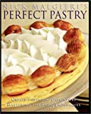 Malgieri, Nick: Nick Malgieri's Perfect Pastry: Create Fantastic Desserts by Mastering the Basic Techniques