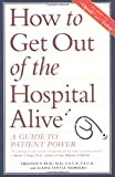 Blau, Sheldon P.: How to Get Out of the Hospital Alive: A Guide to Patient Power