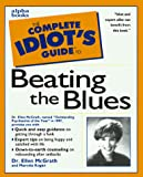 McGrath, Ellen: The Complete Idiot&#39;s Guide to Beating the Blues
