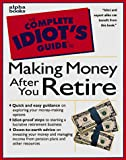 Barbara Weltman: The Complete Idiot;s Guide to Making Money After You Retire