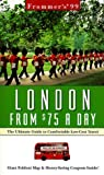 Frommer, Arthur: Frommer's 99 London from $75 a Day: The Ultimate Guide to Comfortable Low-Cost Travel