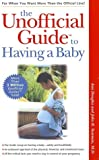 Douglas, Ann: The Unofficial Guide to Having a Baby