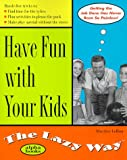 LeBon, Marilee: Have Fun with Your Kids the Lazy Way