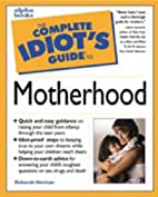 The Complete Idiot's Guide to Motherhood by…