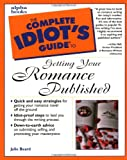 Beard, Julie: The Complete Idiot's Guide to Getting Your Romance Published