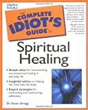 Gregg, Susan: The Complete Idiot's Guide to Spiritual Healing