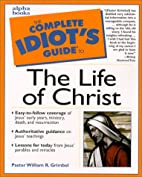 Complete Idiot's Guide to the Life of Christ…