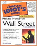 Heady, Christy: The Complete Idiot&#39;s Guide to Making Money on Wall Street