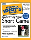 McLean, Jim: The Complete Idiot's Guide to Improving Your Short Game