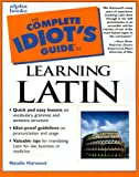 Harwood, Natalie: The Complete Idiot's Guide to Learning Latin