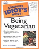 Wolfe, Frankie Avalon: The Complete Idiot's Guide to Being Vegetarian