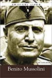 Axelrod Ph.D., Alan: Benito Mussolini (Critical Lives)