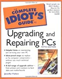 Jennifer  Fulton: The Complete Idiot's Guide to Upgrading and Repairing PCs (5th Edition) (Complete Idiot's Guides)