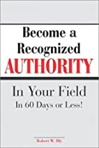 Become A Recognized Authority In Your Field…