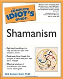 Scott, Gini Graham: The Complete Idiot's Guide to Shamanism