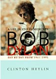 Heylin, Clinton: Bob Dylan: A Life in Stolen Moments  Day by Day 1941-1995