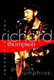 Patrick Humphries: Richard Thompson: The Biography