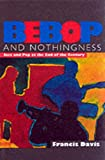 Davis, Francis: Bebop & Nothingness: Jazz & Bebop at the End of the Century