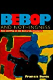 Davis, Francis: Bebop in Nothingness: Jazz and Pop at the End of the Century