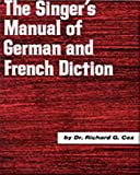 Cox, Richard G.: The Singer's Manual of German and French Diction