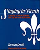 Grubb, Thomas: Singing in French: A Manual of French Diction & French Vocal Repertoire
