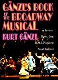 Ganzl, Kurt: Ganzl&#39;s Book of the Broadway Musical: 75 Favorite Shows, from H.M.S. Pinafore to Sunset Boulevard