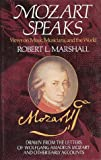 Marshall, Robert L: Mozart Speaks: Views on Music, Musicians, and the World