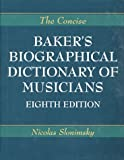 Nicolas Slonimsky: The Concise Baker's Biographical Dictionary of Musicians