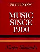 Music Since 1900 by Nicolas Slonimsky