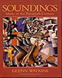 Watkins, Glenn: Soundings: Music in the Twentieth Century