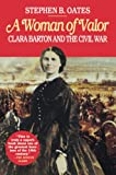 Oates, Stephen B.: A Woman of Valor: Clara Barton and the Civil War