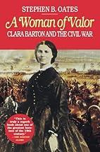 Woman of Valor: Clara Barton and the Civil…
