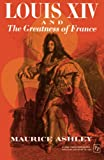 Ashley, Maurice: Louis XIV and the Greatness of France