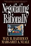 Neale, Margaret A.: Negotiating Rationally