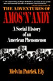 Ely, Melvin Patrick: The Adventures of Amos &#39;N&#39; Andy: A Social History of an American Phenomenon