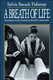 Fishman, Sylvia Barack: A Breath of Life: Feminism in the American Jewish Community
