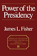 Power of the Presidency by James L. Fisher