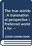 Galtung, Johan: The true worlds: A transnational perspective (Preferred worlds for the 1990's)