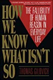 Gilovich, Thomas: How We Know What Isn&#39;t So: The Fallibility of Human Reason in Everyday Life