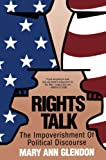Glendon, Mary Ann: Rights Talk : The Impoverishment of Political Discourse