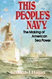 Hagan, Kenneth J.: This People's Navy: The Making of American Sea Power