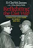 James, D. Clayton: Refighting the Last War: Command and Crisis in Korea, 1950-1953
