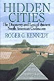 Kennedy, Roger G.: Hidden Cities : The Discovery and Loss of Ancient North American Civilizations