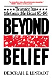 Lipstadt, Deborah E.: Beyond Belief: The American Press And The Coming Of The Holocaust, 1933- 1945