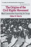 Morris, Aldon D.: The Origins of the Civil Rights Movement: Black Communities Organizing for Change