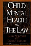 Nurcombe, Barry: Child Mental Health and the Law