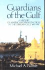 Palmer, Michael A.: Guardians of the Gulf : A History of America&#39;s Expanding Role in the Persion Gulf, 1833-1992