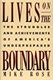 Rose, Mike: Lives on the Boundary : The Struggles and Achievements of America&#39;s Underprepared